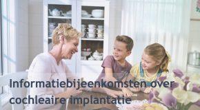 Informatiebijeenkomsten over cochleaire implantatie (CI) georganiseerd door Cochlear