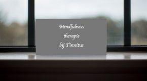 Speciale mindfulness therapie bij tinnitus helpt