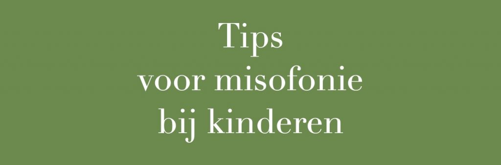 misofonie bij kinderen tips
