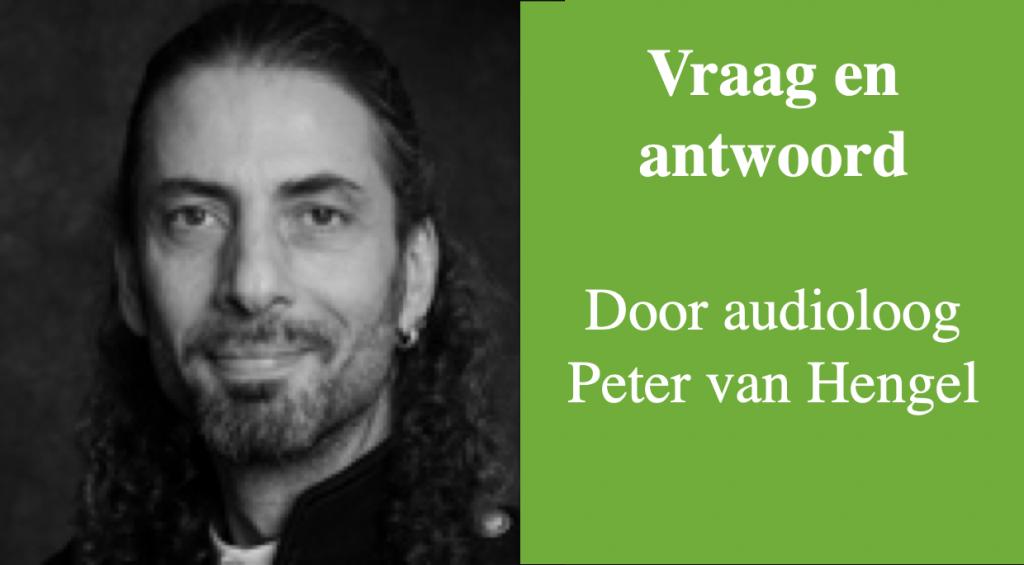 Vraag en antwoord door audioloog Peter van Hengel
